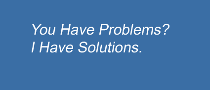 You Have Problems? I Have Solutions